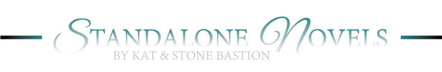 Standalone novels by Kat and Stone Bastion