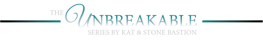 The Unbreakable Series by Kat & Stone Bastion